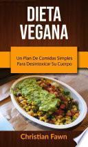 Dieta Vegana: Un Plan De Comidas Simples Para Desintoxicar Su Cuerpo