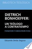 Dietrich Bonhoeffer: un teólogo a contratiempo