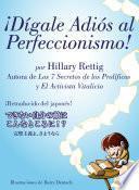 ¡Dígale Adiós Al Perfeccionismo!