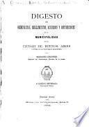 Digesto de ordenanzas, reglamentos, acuerdos y disposiciones de la municipalidad de la ciudad de Buenos Aires...