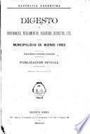 Digesto ordenanzas, reglamentos, acuerdos, decretos, etc. de la municipalidad de Buenos Aires