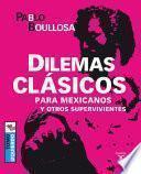Dilemas clásicos para mexicanos y otros supervivientes