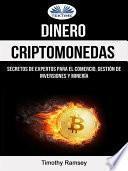 Dinero: criptomonedas: secretos de expertos para el comercio, gestión de inversiones y minería