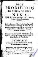 Dios prodigioso en Teresa de Iesvs niña que mvrio a los cinco años, vn mes y diez y siete dias de sue [sic] edad