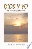 Dios y yo ¡Mis experiencias espirituales!