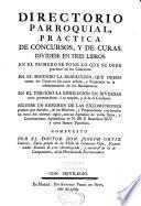 Directorio parroquial, Pratica de concursos, y de curas, dividese en tres libros... compuesto por el doctor Don Joseph Ortiz Cantero,...