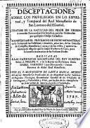 Disceptaciones sobre los privilegios en lo espiritual, y temporal del Real Monasterio de San Lorenzo del Escorial