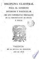 Disciplina claustral para el gobierno interior y particular de los carmelitas descalzos de la congregación de España e Indias