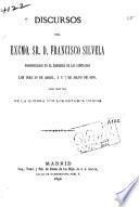 Discoursos del excmo. sr. D. Francisco Silvela, pronunciados en il congresso de los diputados, los dias 30 de abril, 5 y 7 de mayo de 1898, con motivo de la guerra con los Estados Unidos
