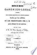 Discurso canónico-legal sobre los nombramientos de gobernadores hechos por los cabildos en los presentados por S. M. para Obispos de sus iglesias