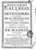Discurso gallego y defensorio, a favor de su proyecto intitulado dificultades vencidas sobre la unica y total limpieza de Madrid