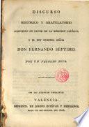 Discurso histórico gratulatorio compuesto en favor de la Religión Católica y el Rey Ntro. Señor Don Fernando Septimo por un vasallo suyo