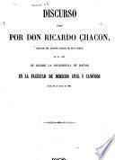 Discurso leido por Don Ricardo Chacon, en el acto de recibir la investidura de doctor en la Facultad de derecho civil y canónico el dia 10 de marzo de 1861
