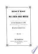 Discurso pronunciado ... en el Palacio Nacional de Guatemala, el 15 de setíembre de 1875, aniversario LIV de la independencia de Centro-América