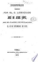 Discurso pronunciado por el c. licenciado José de Jesus López, en el Paseo de Hidalgo el 16 de setiembre de 1879