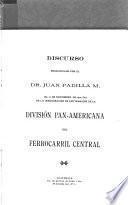 Discurso pronunciado por el Dr. Juan Padilla M. el 21 de noviembre de 1910, día de la inauguaración de los trabajos de la División Pan-americana del Ferrocarril Central