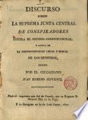 Discurso sobre la suprema junta central de conspiradores contra el sistema constitucional y acerca de la responsabilidad legal y moral de los Ministros, escrito por el ciudadano Juan Romero Alpuente