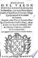 Discursos del varon Iusto, y Conuersion de la Madalena, con otras flores espirituales, etc