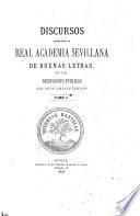 Discursos leido ante la Real Academia Sevellana de Buenas Letras en las repciones públicas de sus indivíduos