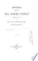 Discursos leidos ante la Real academia española en la recepcion pública del Excmo