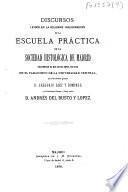 Discursos leídos en la solemne inauguración de la Escuela Práctica de la Sociedad Histológica de Madrid celebrada el dia 30 de abril de 1876 en el Paraninfo de la Universidad Central