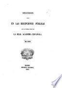 Discursos leídos en las recepciones públicas que ha celebrada desde 1847 la Real Academia española