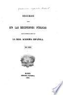 Discursos leidos en las recepciones públicas que ha celebrado desde 1847