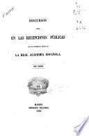 Discursos leidos en las recepciones públicas que ha celebrado desde 1847 la Real Academia Española