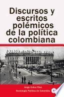 Discursos y escritos polémicos de la política colombiana