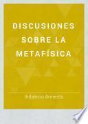 Discusiones sobre la metafísica
