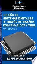 Diseño de sistemas digitales a través de diseños esquemáticos y VHDL. Volumen 1