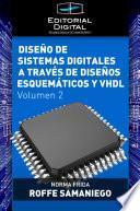 Diseño de sistemas digitales a través de diseños esquemáticos y VHDL. Volumen 2
