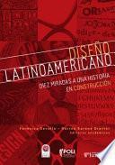 Diseño latinoamericano: diez miradas a una historia en construcción