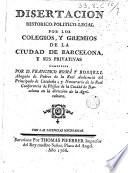 Disertacion historico-politico-legal por los colegios y gremios de la ciudad de Barcelona, y sus privativas