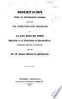 Disertacion sobre la inteligencia erronea que dan los jurisconsultos espanoles a le Ley Diez de Toro