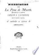 Disertación sobre la pena de muerte, presentada por el estudiante Carlos S. Calderon ante la comisión respectiva, al sustentar su exámen de abogado