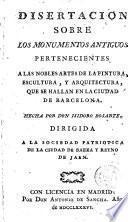 Disertacion sobre los monumentos antiguos pertenecientes a las nobles artes de la pintura, escultura y arquitectura que se hallan en la ciudad de Barcelona