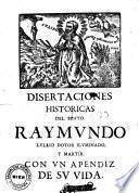Disertaciones Historicas Del Culto Immemorial Del Beato Raymundo Lullio ... y de la inmunidad de censuras que goza su Dotrina