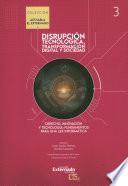 Disrupción tecnológica, transformación y sociedad