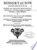 Dissertacion apologetica sobre el origen, disciplina, presbyterado y gobierno antiguo en el orden monastico ... contra lo que escribio sobre esta materia ... Joseph Ignacio Dominguez