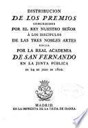 Distribución de los premios concedidos por el rey a los discípulos de las tres nobles artes, hecho por la Real Academia de San Fernando en la junta publica del 24 de Julio de 1802