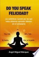 Do you speak felicidad?