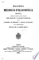 Doctrina médico-filosófica española sostenida durante la gran discusión sobre Hipócrates y las escuelas hipocráticas en la Academia de Medicina y Cirugia de Madrid y en la prensa médica