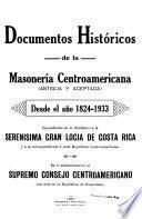 Documentos históricos de la Masonería centroamericana (antigua y aceptada) desde el año 1824-1933