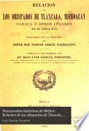 Documentos históricos de Méjico: Relacion de los obispados de Tlaxcala, Michoacan, Oaxaca y otros lugares en el siglo XVI. 1904