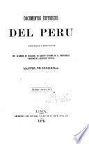 Documentos historicos del Peru en las epocas del coloniaje despues de la conquista y de la independencia hasta la presente