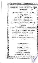 Documentos importantes tomados del espediente instruido a consecuencia de la representación que varios electores a la junta general del estado hicieron a su Congreso constituyente pidiendo se anulen las elecciones verficadas en Toluca