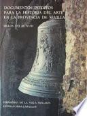 Documentos inéditos para la historia del arte en la provincia de Sevilla
