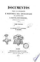 Documentos para la biografía é historia del episcopado del ilustrísimo señor D. Manuel José Mosquera