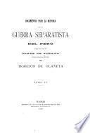 Documentos para la historia de la guerra separatista del Perú